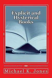 Explicit and Hysterical Books: Part 2 by Jones, MR Michael K. -Paperback