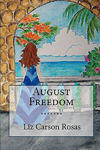 NEW August Freedom by Liz Carson Rosas