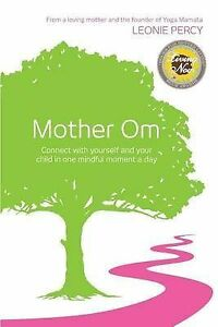 Mother-Om-Connect-Yourself-Your-Child-in-One-Mindful-Moment-Day-by-Percy-Leonie