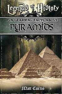 Legends History Fun Learning Facts about Pyramids Illustrate by Curtis Matt