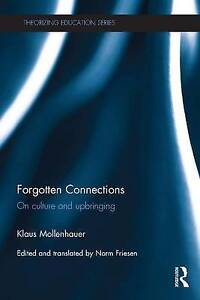 Forgotten Connections: On Culture and Upbringing by Klaus Mollenhauer...