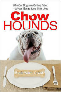 Chow Hounds: Why Our Dogs are Getting Fatter: A Vet's Plan to Save Their...