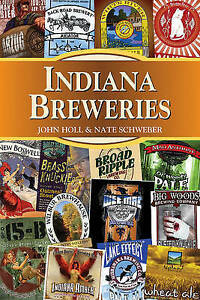 NEW Indiana Breweries (Breweries Series) by John Holl