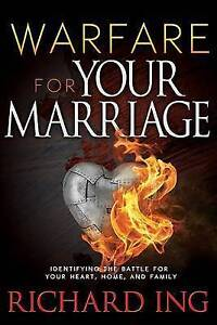 Warfare for Your Marriage Identifying Battle for Your Heart by Ing Richard