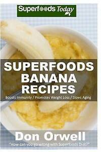 Superfoods Banana Recipes: Over 35 Quick & Easy Gluten Free Low C by Orwell, Don