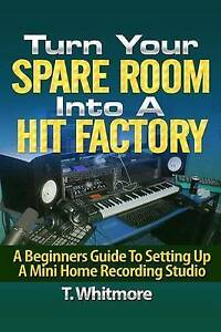 Turn Your Spare Room Into Hit Factory Beginners Guide Set by Whitmore T NEW