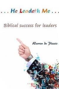 ...He Leadeth Me...: Biblical Success for Leaders by Du Plessis, Warren