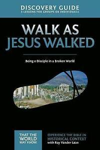 Walk as Jesus Walked Discovery Guide: Being a Disciple in a Broken World by...