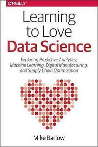 Learning Love Data Science Explorations Emerging Technolog by Barlow Mike