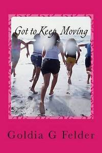 Got to Keep Moving: My Cancer Journey by Felder, MS Goldia G. -Paperback