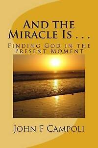 And Miracle Is    Finding God in Present Moment by Campoli I V De John F