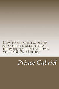 How to Be a Great Manager and a Great Leader Both at the Work Pla 9781463531904