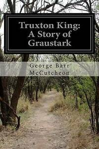 NEW Truxton King: A Story of Graustark by George Barr McCutcheon