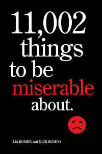 11, 002 Things to be Miserable AboutThe Satirical Not-so-happy Book, Romeo, Nick