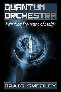 Quantum Orchestra: Distorting the Notes of Reality by Smedley, Craig -Paperback