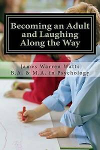 Becoming an Adult Laughing Along Way: How Grow Up  by Watts, James Warren