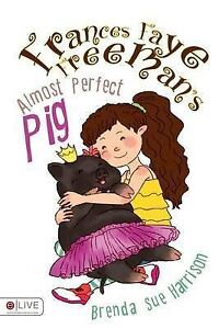 Frances Faye Freeman's Almost Perfect Pig By Harrison, Brenda Sue -Paperback