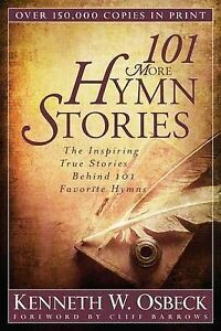 101 More Hymn Stories Inspiring True Stories Behind 101 Favo by Osbeck Kenneth W