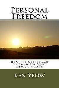 Personal Freedom: How the Gospel Can Be Good for Your Mental Heal by Yeow, Ken