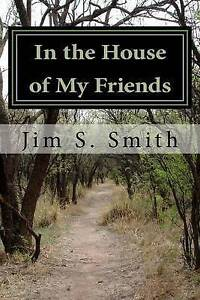 In the House of My Friends by Smith, Jim S. -Paperback