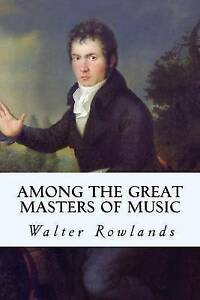 Among the Great Masters of Music by Rowlands, Walter -Paperback NEW