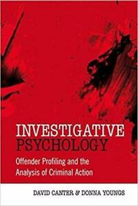 Investigative Psychology Offender Profiling and the Analysis of Criminal Action 1st Edition