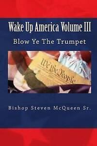 Wake Up America Volume III: Blow Ye The Trumpet by Bishop Steven McQueen Sr.