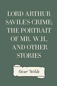 Lord Arthur Savile's Crime Portrait Mr WH Other S by Wilde Oscar -Paperback