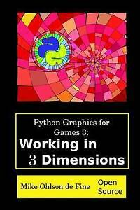 Python Graphics for Games 3 Working in 3 Dimensions Object Creation Animation Op