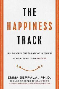The Happiness Track: How to Apply the Science of Happiness to Accelerate Your...