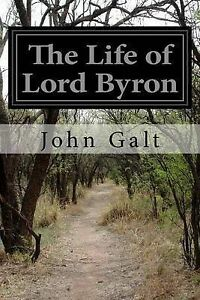 The Life of Lord Byron by Galt, John -Paperback
