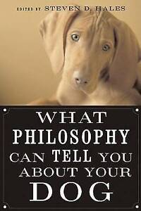 """""""What Philosophy Can Tell You About Your Dog"""" *NEW* Steven Hales"""