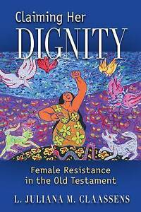 Claiming Her Dignity Female Resistance in the Old Testament by Claassens L Jul - Leicester, United Kingdom - Claiming Her Dignity Female Resistance in the Old Testament by Claassens L Jul - Leicester, United Kingdom