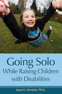 Going Solo While Raising Children with Disabilities by Marshak, Laura, PH.D.