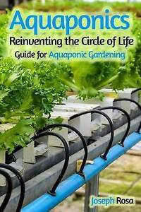 NEW Aquaponics: Reinventing the Circle of Life (Guide for Aquaponic Gardening)