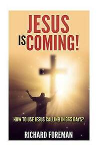 Jesus Is Coming! How to Use Jesus Calling in 365 Days? by Foreman, Richard