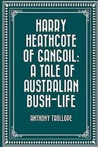 Harry Heathcote Gangoil Tale Australian Bush-Life by Trollope Anthony Ed -Paperb