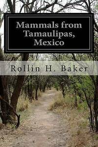 Mammals from Tamaulipas, Mexico by Baker, Rollin H. -Paperback