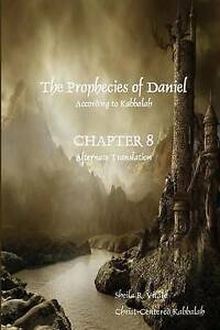 The Prophecies Daniel According Kabbalah Chapter 8 Alterna by Vitale Sheila R