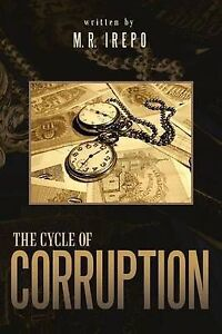 NEW The Cycle of Corruption by M R. Irepo