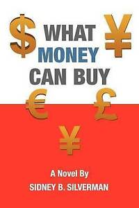 NEW What Money Can Buy by Sidney B. Silverman