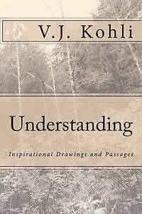 Understanding: Inspirational Drawings and Passages: By V.J Kohli by V.J Kohli
