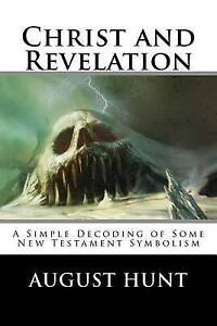 Christ Revelation Simple Decoding Some New Testament Sy by Hunt August