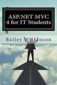 ASP.Net MVC 4 for It Students by Wilkinson, Bailey -Paperback