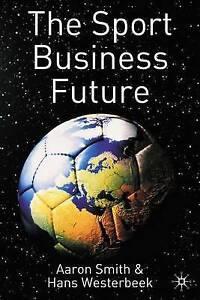 The Sport Business Future, Westerbeek, Hans, Smith, Aaron, New Book