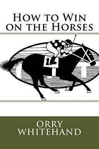 How to Win on the Horses by Whitehand, Orry -Paperback