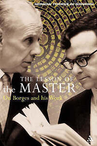 The Lesson of the Master: On Borges and His Work by Norman Thomas Di Giovanni