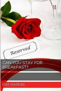 NEW Can You Stay for Breakfast? by B.M. Hardin