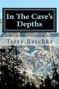 In the Cave's Depths by by Reschke, Terry A. -Paperback