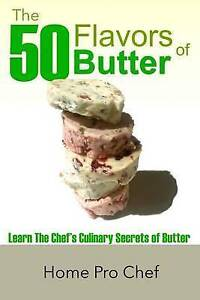 The-50-Flavors-Butter-Learn-Chef-039-s-Culinary-Secrets-Bu-by-Estes-Ronald-G